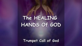 THE LORD EXPLAINS... THE HEALING HANDS Of GOD