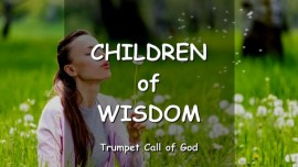 THE LORD Explains - Children of Wisdom - TRUMPET CALL OF GOD