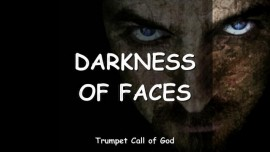 THE LORD Explains the Darkness of Faces - TRUMPET CALL OF GOD