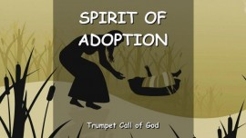 The Lord explains the Spirit of Adoption-TRUMPET CALL OF GOD