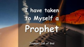 The Lord says - I have taken to Myself a Prophet - Trumpet Call of God