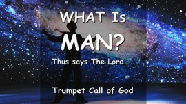 What is Man - THUS SAYS THE LORD