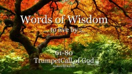 061-080-WORDS OF WISDOM TO LIVE BY From YahuShua HaMashiach TRUMPET CALL OF GOD