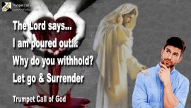 2010-04-14 - I am poured out-Why withhold-Let go-Surrender-Trumpet Call of God
