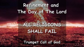 Refinement and the Day of the Lord - All Religions shall fail
