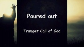 TRUMPET CALL of GOD - Poured Out