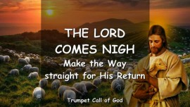 The Lord comes nigh_Make the Way straight for His Return_Trumpet Call of God