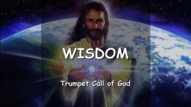 The Lord speaks about Wisdom - Trumpet Call of God