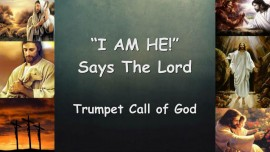 Trumpet Call of God - I AM HE... says The Lord