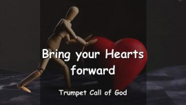 YahuShua says - Bring your Hearts forward