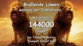 Der Herr offenbart ein Geheimnis - Wer sind die 144000 Zeugen aus der Offenbarung - Bruellende Loewen waehrend der Truebsalszeit