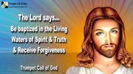 2005-01-13 - Baptized in the Living Water-In Spirit and in Truth-Forgiveness of Sins-Trumpet Call of God