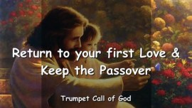 2007-03-20 - Return to your first Love-Keep the Passover-Trumpet Call of God-Loveletter from God