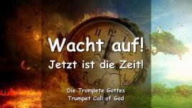2009-12-08 MENSCHEN IN DEN KIRCHEN WACHT AUF JETZT IST DIE ZEIT Sagt der Herr TROMPETENRUF GOTTES