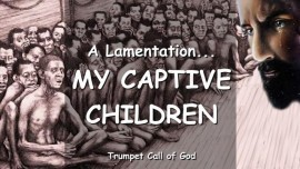 2010-07-12 - Lamentation from the Lord-Captive Children-Trumpet Call of God Love Letter from Jesus to His Children