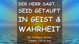 Der Herr sagt-Seid getauft in den Lebendigen Wassern von Geist und Wahrheit-Trompetenruf Gottes