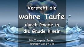 Der Herr sagt-Versteht die wahre Taufe durch Gnade in die Gnade hinein-Trompete Gottes