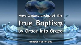 The Lord says-Have Understanding of the true Baptism by Grace into Grace-Trumpet Call of God