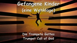 Trompete Gottes - EINE WEHKLAGE DES HERRN... Gefangene Kinder