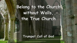 Trumpet Call of God - Thus says The Lord... Belong to the Church without Walls - The True Church