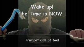 Trumpet Call of God - Thus says The Lord... Wake up - The Time is Now