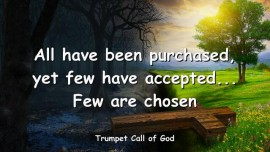 2005-08-19 - All have been purchased yet few have accepted few are chosen-Trumpet Call of God