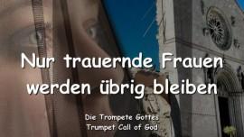 2010-10-19 - NUR TRAUERNDE FRAUEN WERDN UEBRIG BLEIBEN-DIE TROMPETE GOTTES-Liebesbrief von Gott