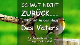 Schaut nicht zurueck-Entkommt in das Haus des Vaters-Trompete Gottes-Liebesbrief von Jesus
