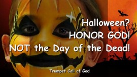 2004-10-06 - Halloween no-Honor God-Not the Day of the dead-Trumpet Call of God-Love Letter from God