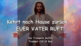 2005-04-18 - Kehrt nach Hause zurueck-Euer Vater ruft-Der Trompetenruf Gottes-Liebesbrief von Gott