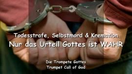 2005-09-03-Todesstrafe-Selbstmord-Kremation-Einaescherung-Nur das Urteil Gottes ist wahr-Trompete Gottes-Liebesbrief von Gott