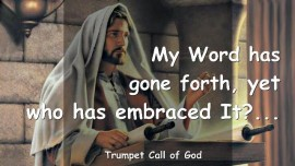 2010-04-18 - My Word has gone forth yet who has embraced it-Trumpet Call of God-Love Letter from God