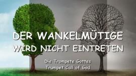 2013-03-31 - Der Herr sagt-der Wankelmuetige wird nicht eintreten-Trompete Gottes