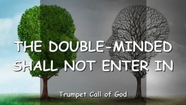 2013-03-31 - The Lord says-The Double-minded shall not enter in-Trumpet Call of God-Love letter from God