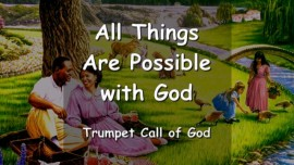 YAHUSHUA SAYS... All Things are possible with God...