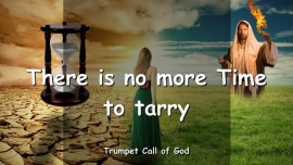 2009-12-17 - There is no more Time to tarry-Trumpet Call of God-Loveletter from God
