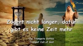 2009-12-17 - Zoegert nicht laenger-Es gibt keine Zeit mehr-Trompete Gottes-Liebesbrief von Gott