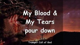 2011-02-14 - MY BLOOD AND MY TEARS POUR DOWN-TRUMPET CALL OF GOD