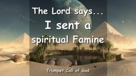 I SENT A SPIRITUAL FAMINE Says The Lord TRUMPET CALL OF GOD