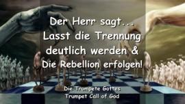 2004-11-20 - Der Herr sagt-Lasst die Trennung deutlich werden und die Rebellion erfolgen-Trompete Gottes