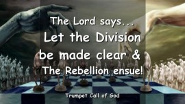 2004-11-20 - The Lord says-Let the Division be made clear and the Rebellion ensue-Trumpet Call of God