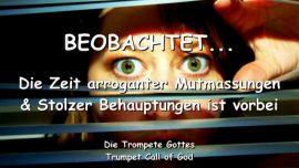 2005-03-06 - Beobachtet-Arrogante Mutmassungen-Stolze Behauptungen-Die Zeit ist vorbei-Trompete Gottes
