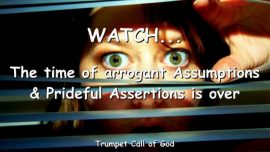 2005-03-06 - Watch-Arrogant Assumptions-Prideful Assertions-The Time is over-Trumpet Call of God-Loveletter from God