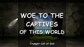 2006-02-24 - The Lord says-WOE TO THE CAPTIVES OF THIS WORLD-TRUMPET CALL OF GOD