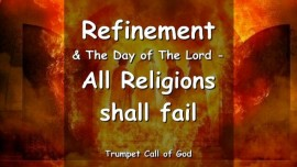 2006-12-11 REFINEMENT THE DAY OF THE LORD ALL RELIGIONS SHALL FAIL The Lord explains TRUMPET CALL OF GOD