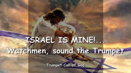 2007-11-01 - ISRAEL IS MINE-WATCHMEN SOUND THE TRUMPET-TRUMPET CALL OF GOD-Loveletter from God