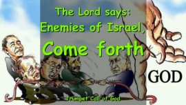 2009-12-31 - ENEMIES OF ISRAEL-COME FORTH-TRUMPET CALL OF GOD-Gods Call to the Nations