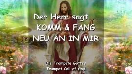 2010-06-07 - Der Herr sagt-KOMM UND FANG NEU AN IN MIR-DER TROMPETEN RUF GOTTES