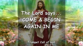 2010-06-07 - The Lord says-Come and begin again in Me-Trumpet Call of God