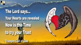 2011-02-28 - Hearts revealed-It is Time-Trust-Try-Faith-Belief-Test-Trumpet Call of God